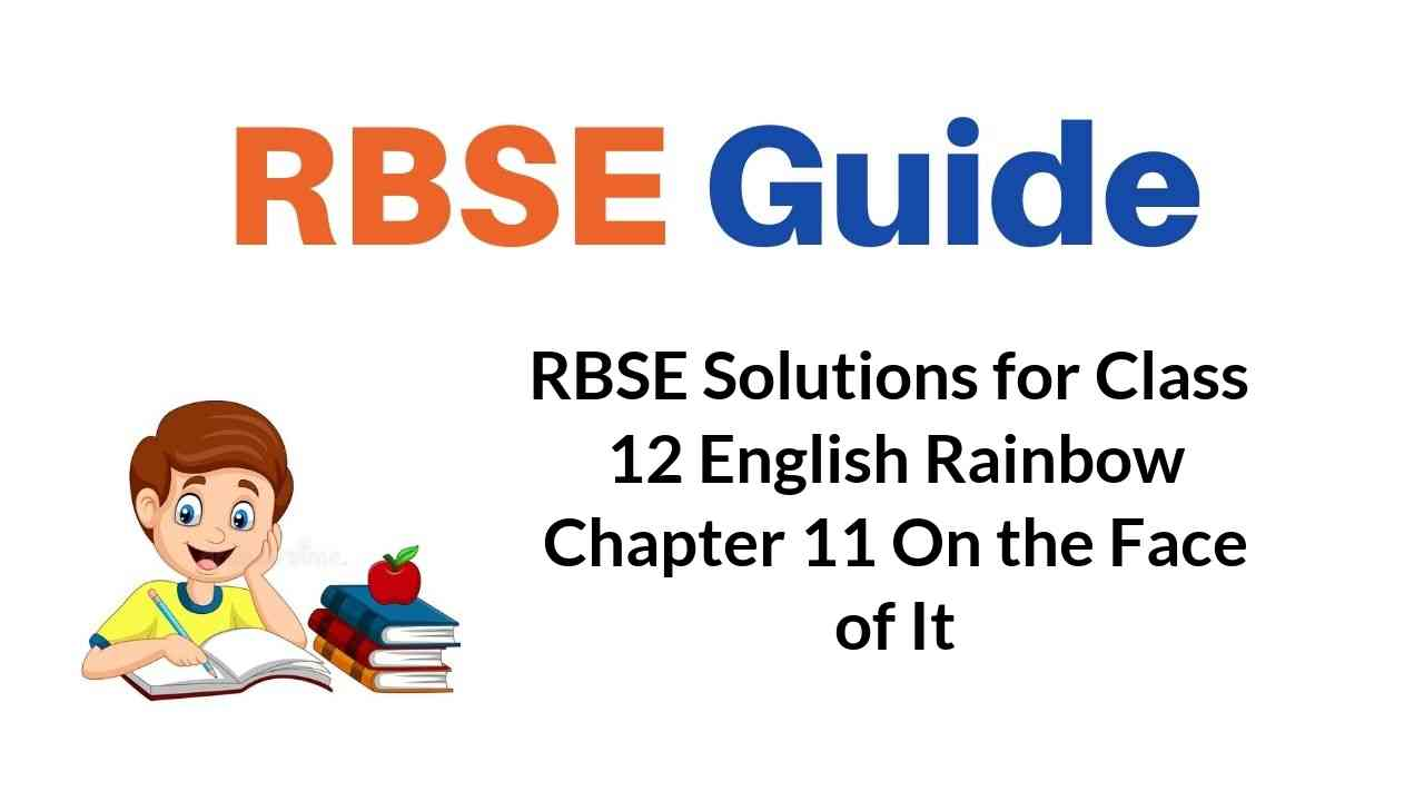 RBSE Solutions for Class 12 English Rainbow Chapter 11 On the Face of It