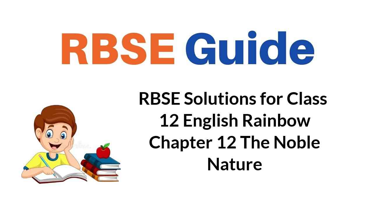 RBSE Solutions for Class 12 English Rainbow Chapter 12 The Noble Nature