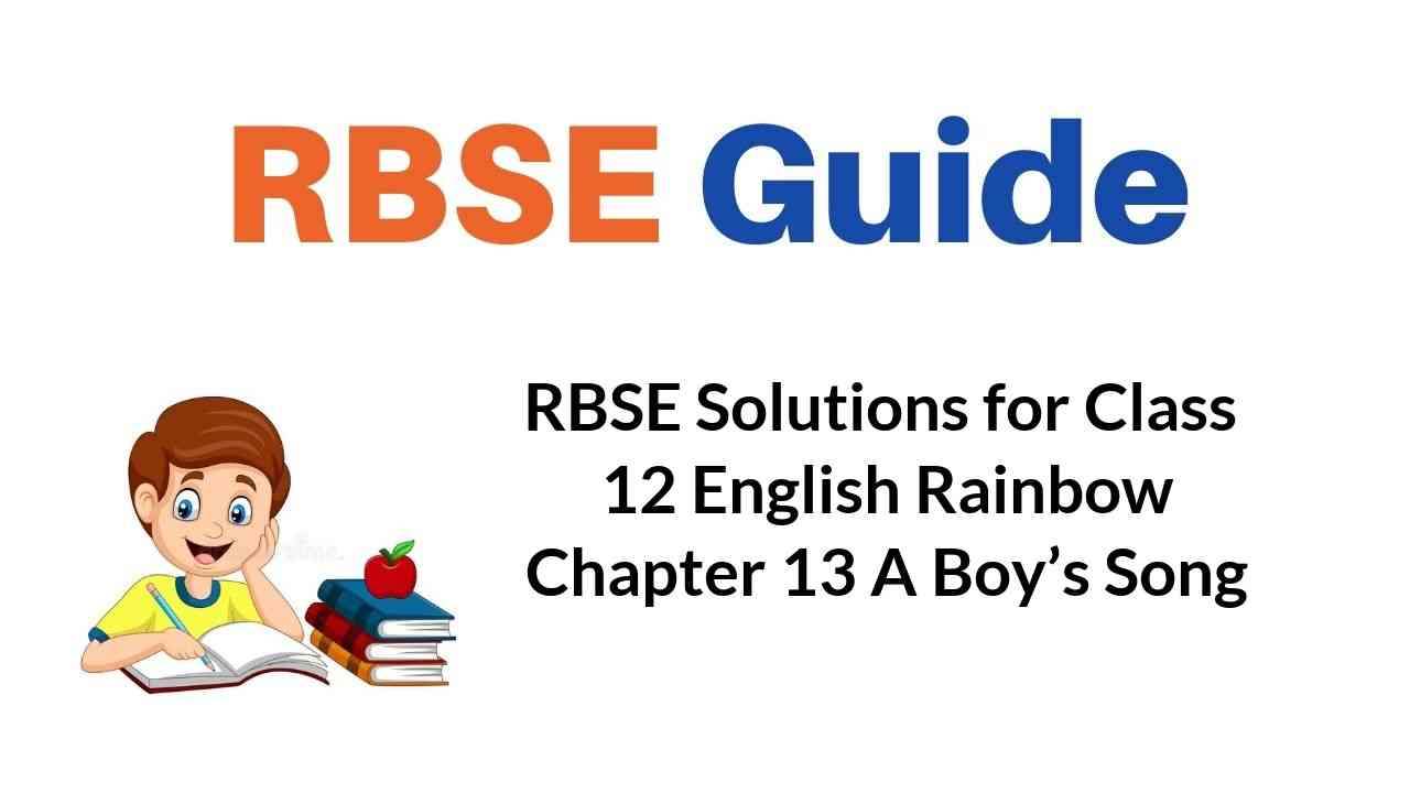 RBSE Solutions for Class 12 English Rainbow Chapter 13 A Boy's Song
