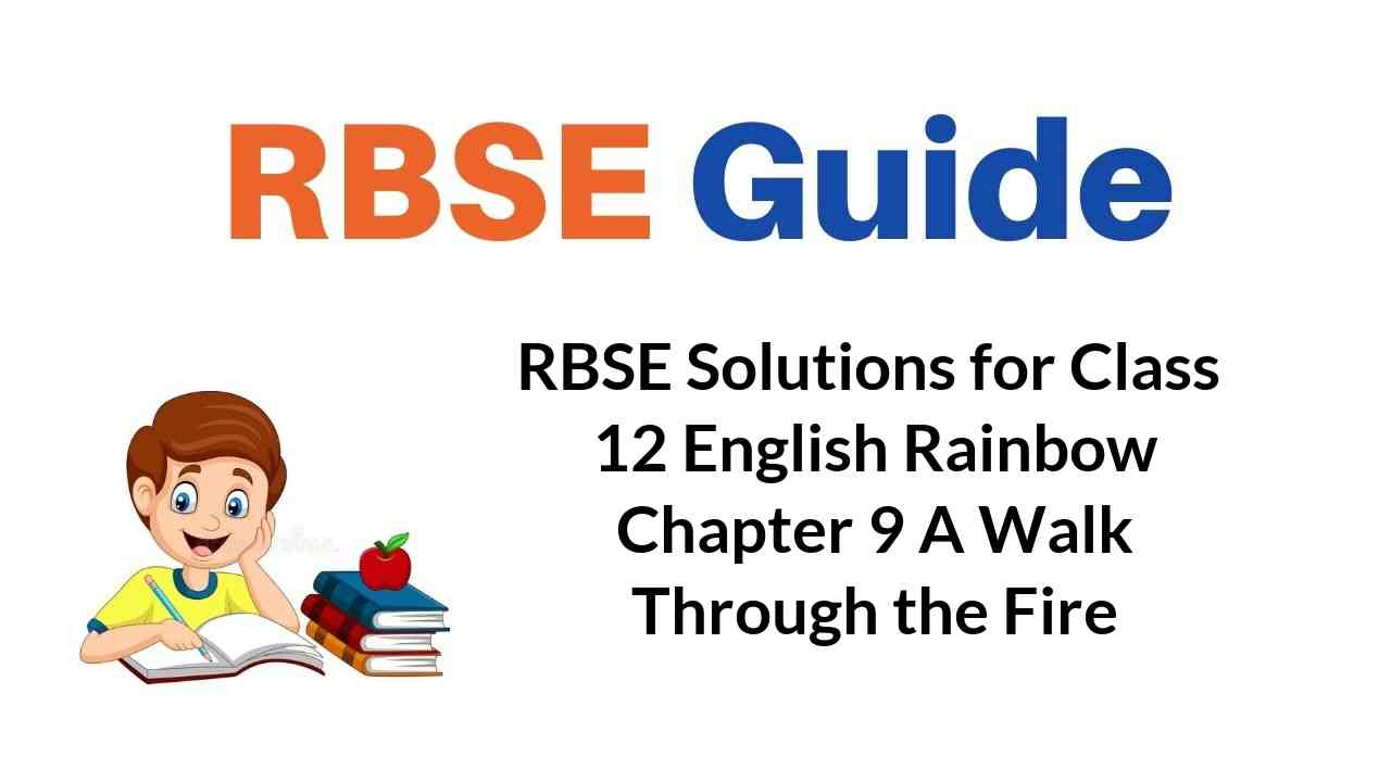RBSE Solutions for Class 12 English Rainbow Chapter 9 A Walk Through the Fire