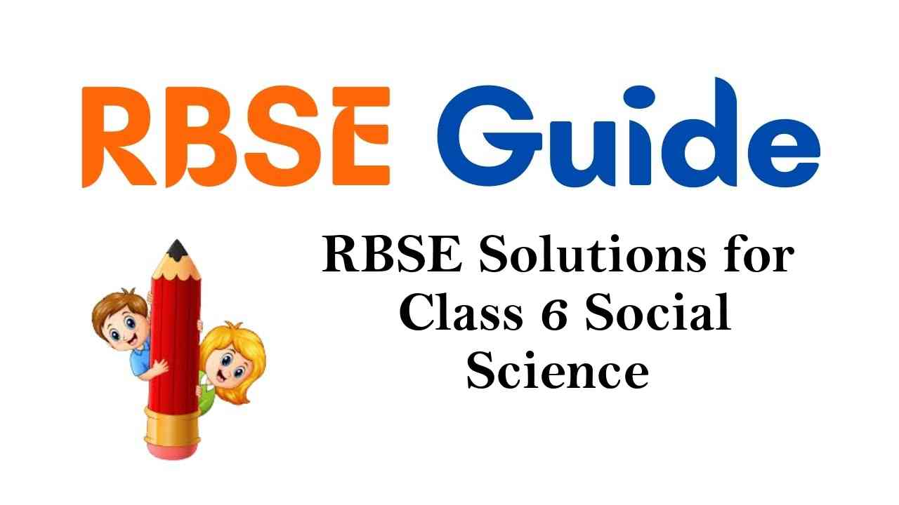 RBSE Solutions for Class 6 Social Science